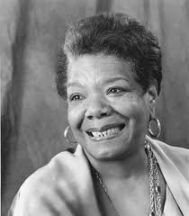 QUOTE:  Maya Angelou