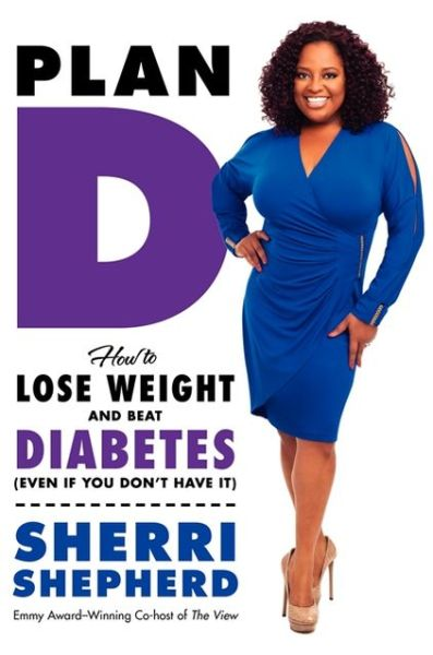 Plan D: How to Lose Weight and Beat Diabetes - Sherri ...